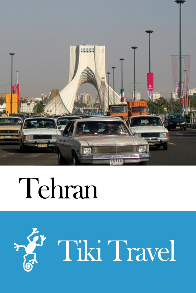 Tehran (Iran) Travel Guide - Tiki Travel By: Tiki Travel