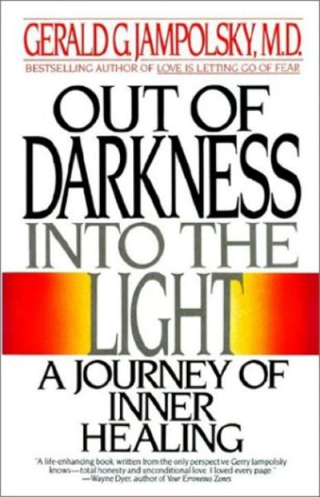 Out of Darkness into the Light By: Gerald Jampolsky