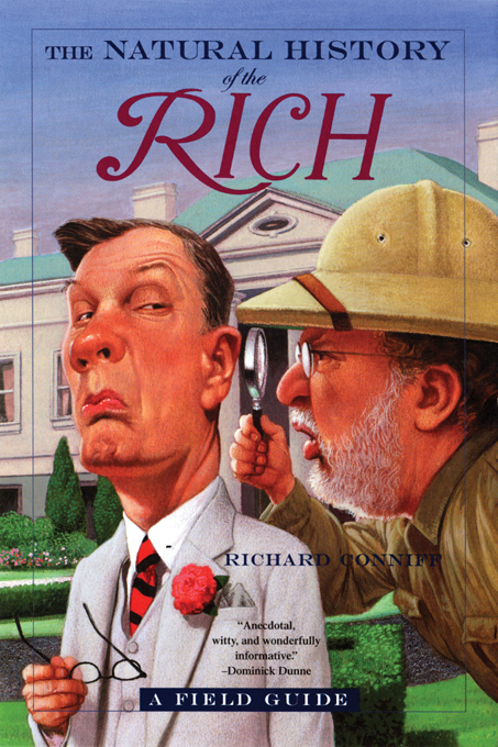 The Natural History of the Rich: A Field Guide By: Richard Conniff