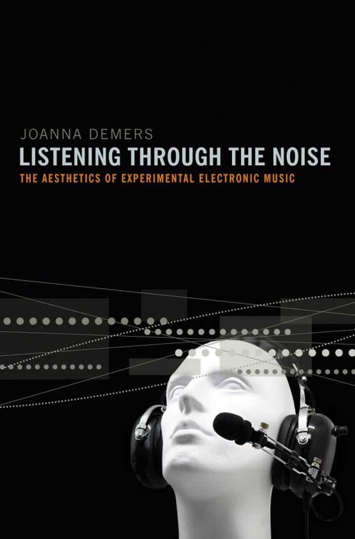 Listening through the Noise : The Aesthetics of Experimental Electronic Music