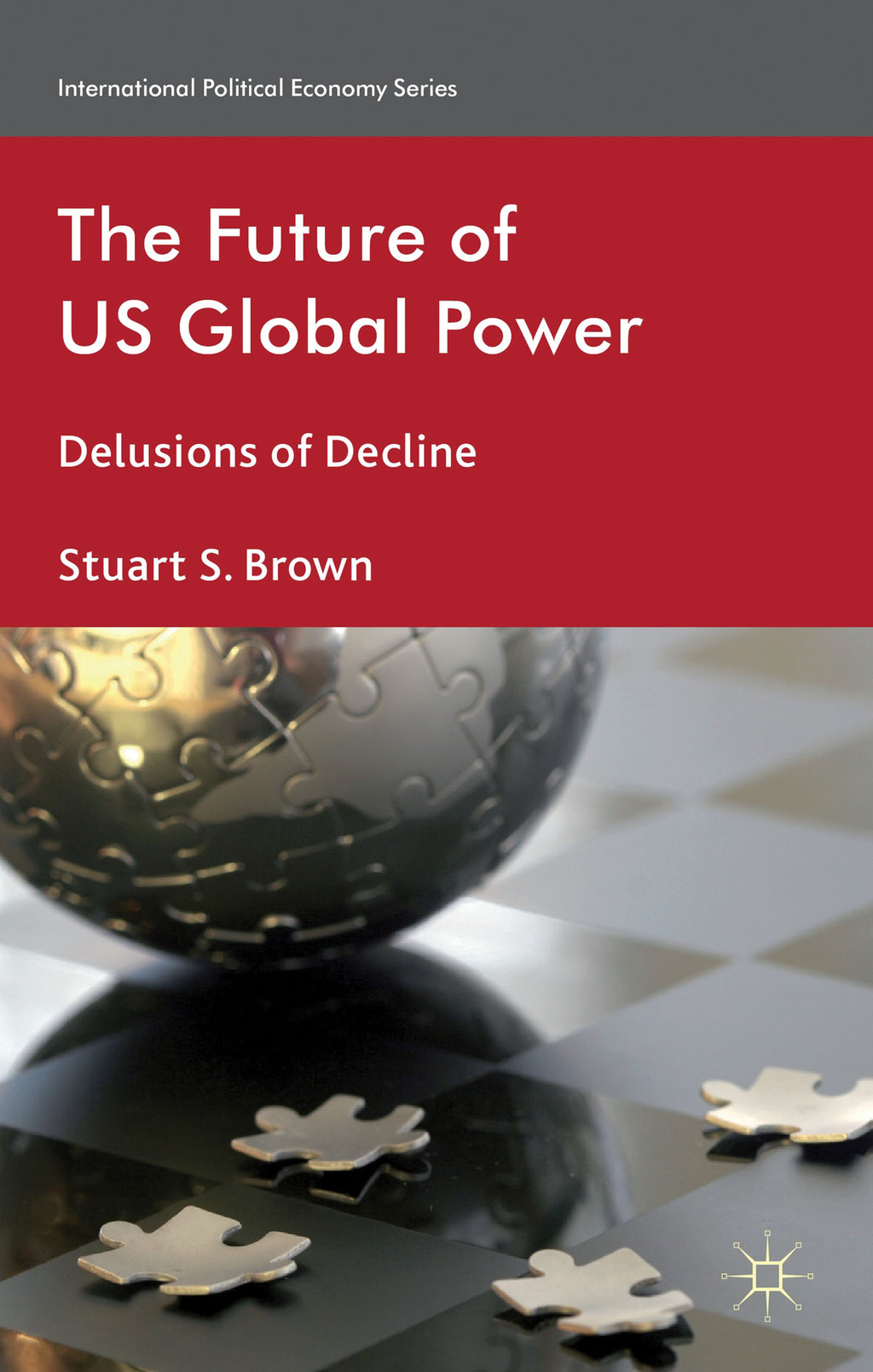 The Future of US Global Power By: Stuart S. Brown