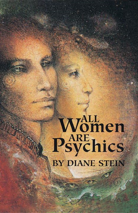 All Women Are Psychics By: Diane Stein