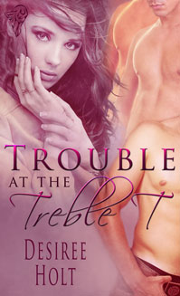 Trouble at the Treble T By: Desiree Holt