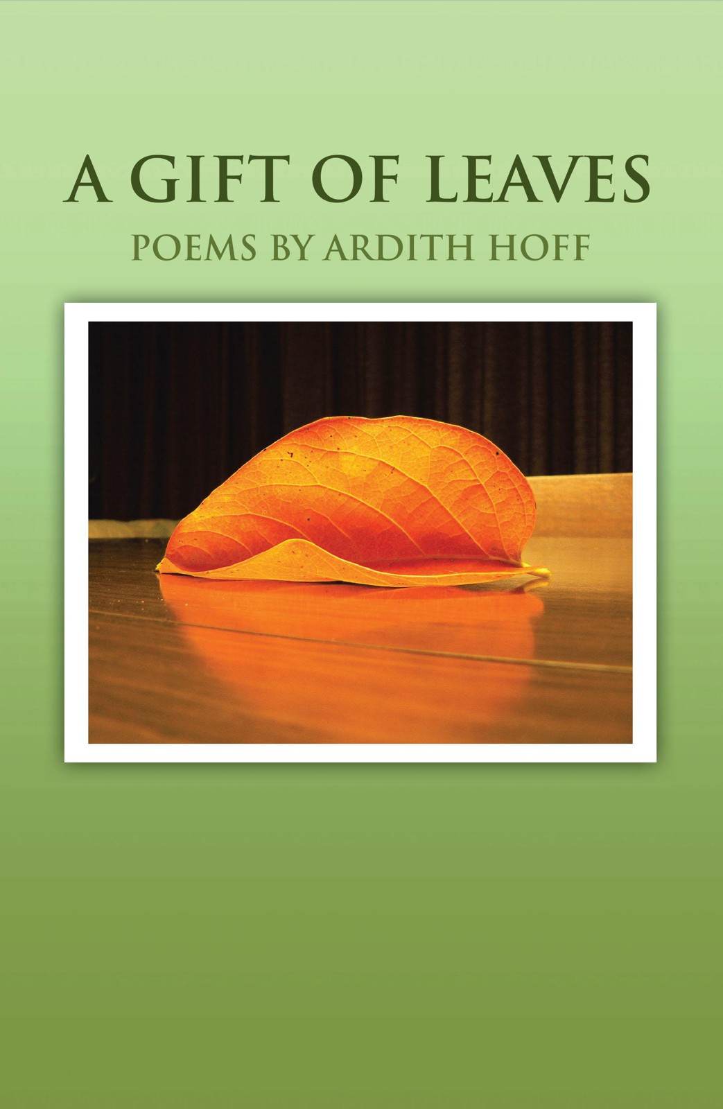 A GIFT OF LEAVES By: Ardith J. Hoff