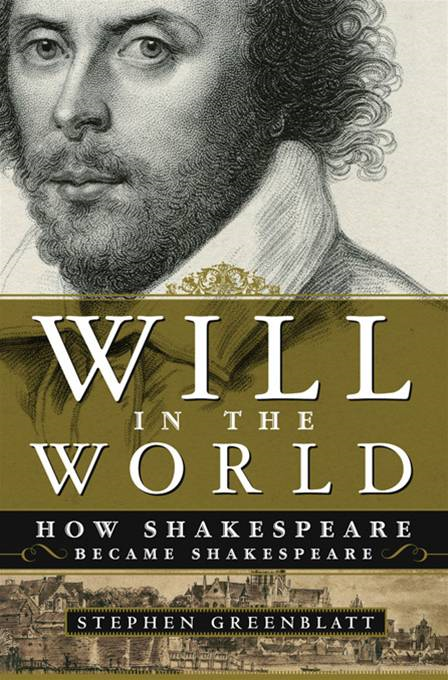 Will in the World: How Shakespeare Became Shakespeare By: Stephen Greenblatt