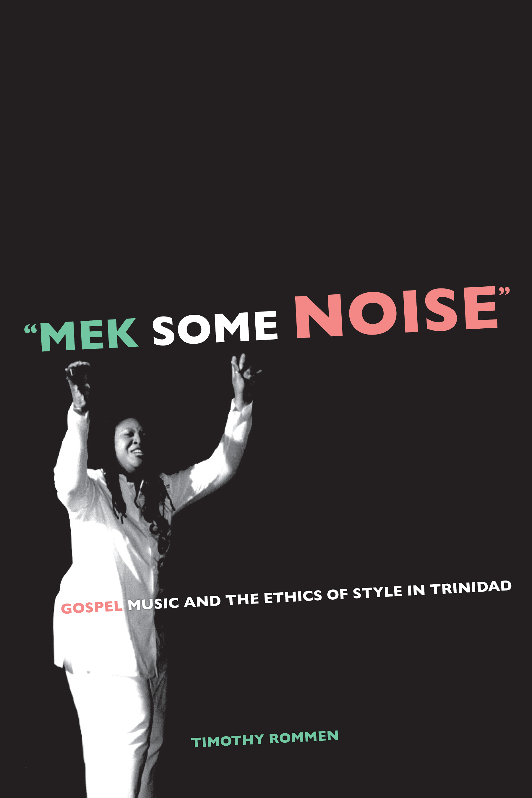 """Mek Some Noise"": Gospel Music and the Ethics of Style in Trinidad"