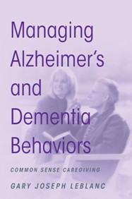 Managing Alzheimer's and Dementia Behaviors By: Gary Joseph LeBlanc
