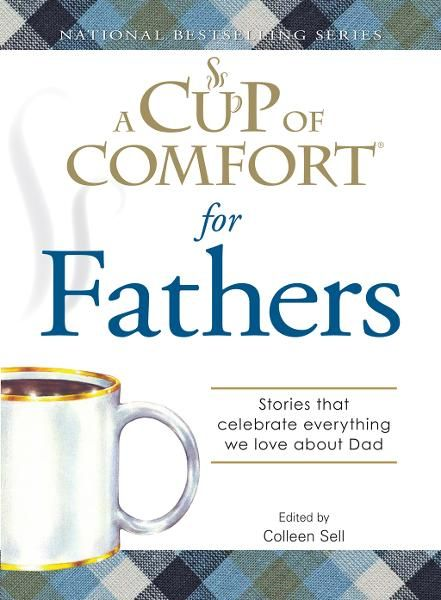 A Cup of Comfort for Fathers: Stories that celebrate everything we love about Dad