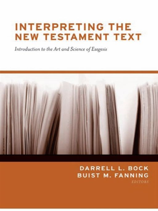 Interpreting the New Testament Text: Introduction to the Art and Science of Exegesis By: Darrell L. Bock,Buist M. Fanning,Daniel B. Wallace,J. William Johnston,Jay E. Smith,David K. Lowery,Joseph D. Fantin,Michael H. Burer,John D. Grassmick,W. Hall Harris III,Timothy J. Ralston,I. Howard Marshall,Narry F. Santos,Joel F. Williams,Edwin M.