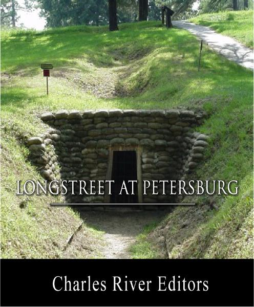 General James Longstreet at Petersburg: Account of the Siege from His Memoirs