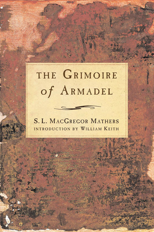 The Grimoire of Armadel By: Mathers, S.L. Macgregor; Keith, William