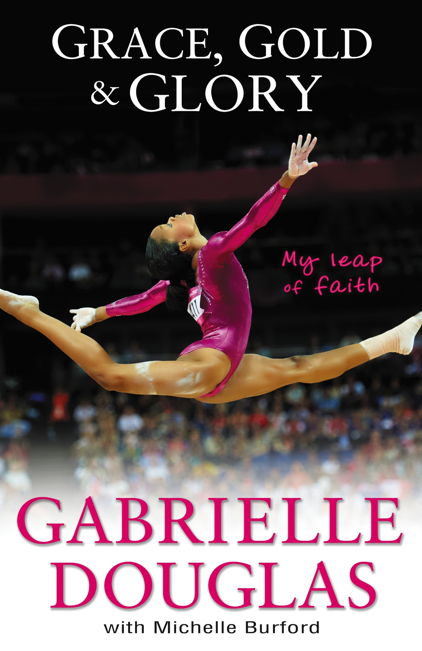 Grace, Gold, and Glory: My Leap of Faith By: Gabrielle   Douglas,Michelle   Burford