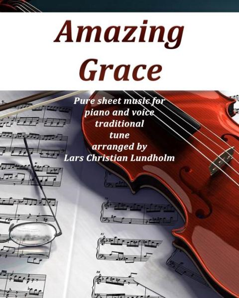 Amazing Grace Pure sheet music for piano and voice traditional tune arranged by Lars Christian Lundholm By: Pure Sheet Music
