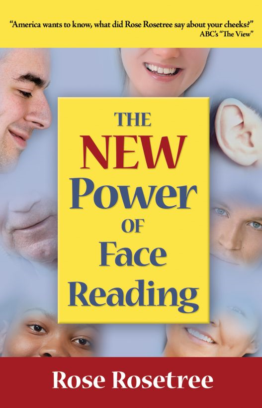 The NEW Power of Face Reading By: Rose Rosetree