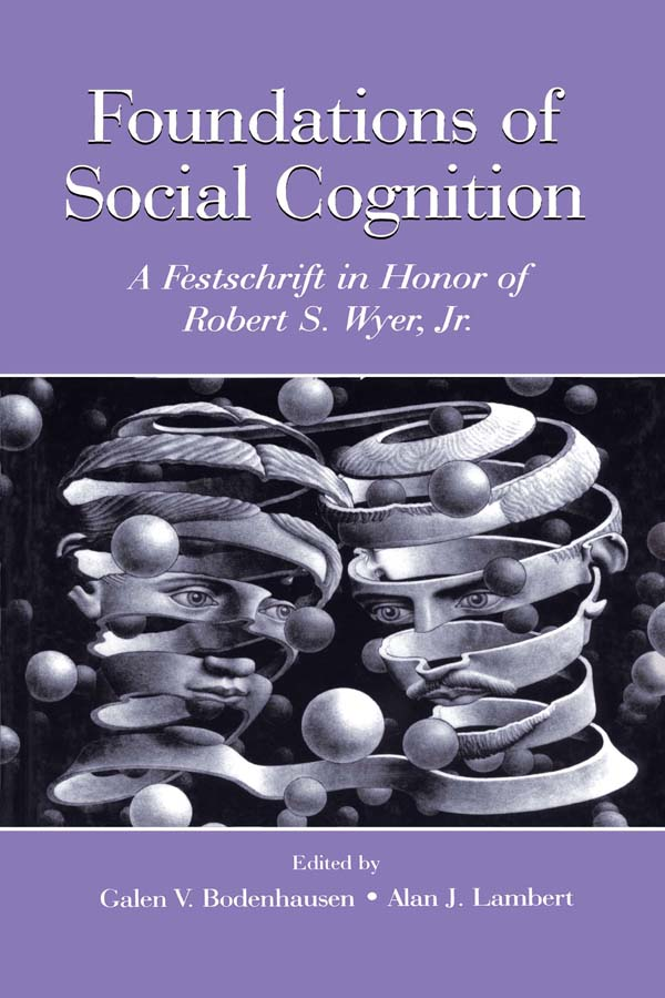 Foundations of Social Cognition A Festschrift in Honor of Robert S. Wyer,  Jr.