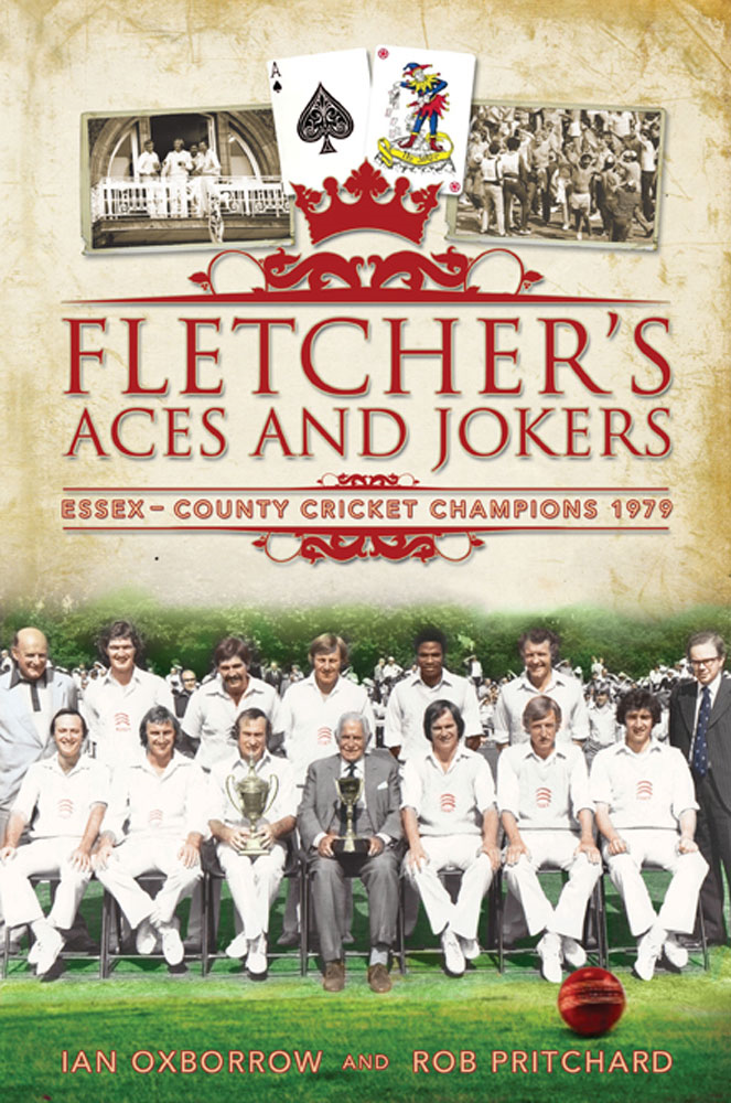 Fletcher's Aces and Jokers: Essex - County Cricket Champions 1979 By: Ian Oxborrow