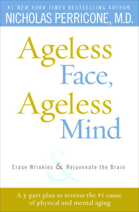 Ageless Face, Ageless Mind By: Nicholas Perricone, M.D.