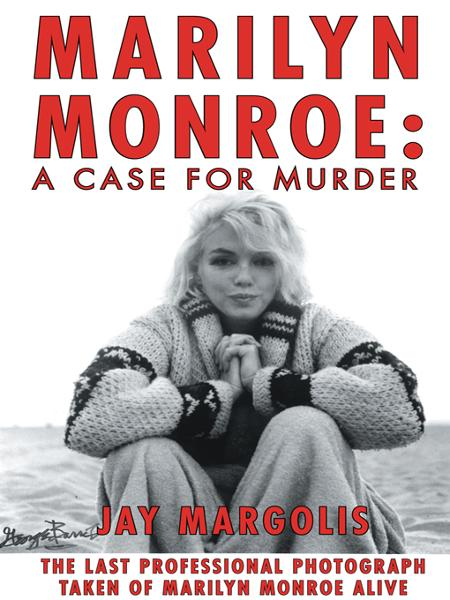 Marilyn Monroe: A Case for Murder By: Jay Margolis