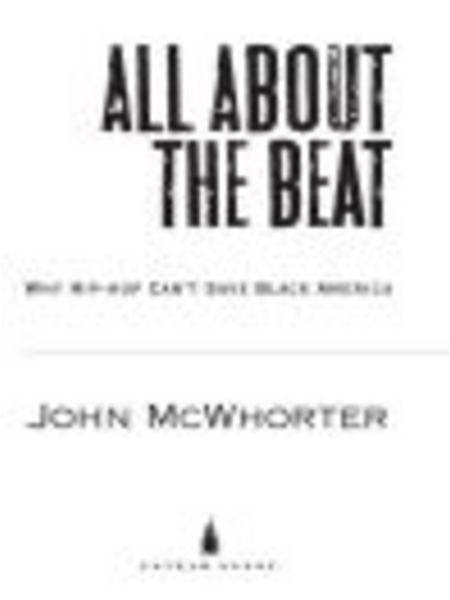 All about the Beat: Why Hip-Hop Can't Save Black America By: John McWhorter