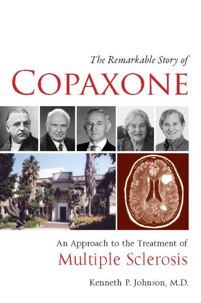 The Remarkable Story of Copaxone: An Approach to the Treatment of Multiple Sclerosis By: Kenneth P Johnson