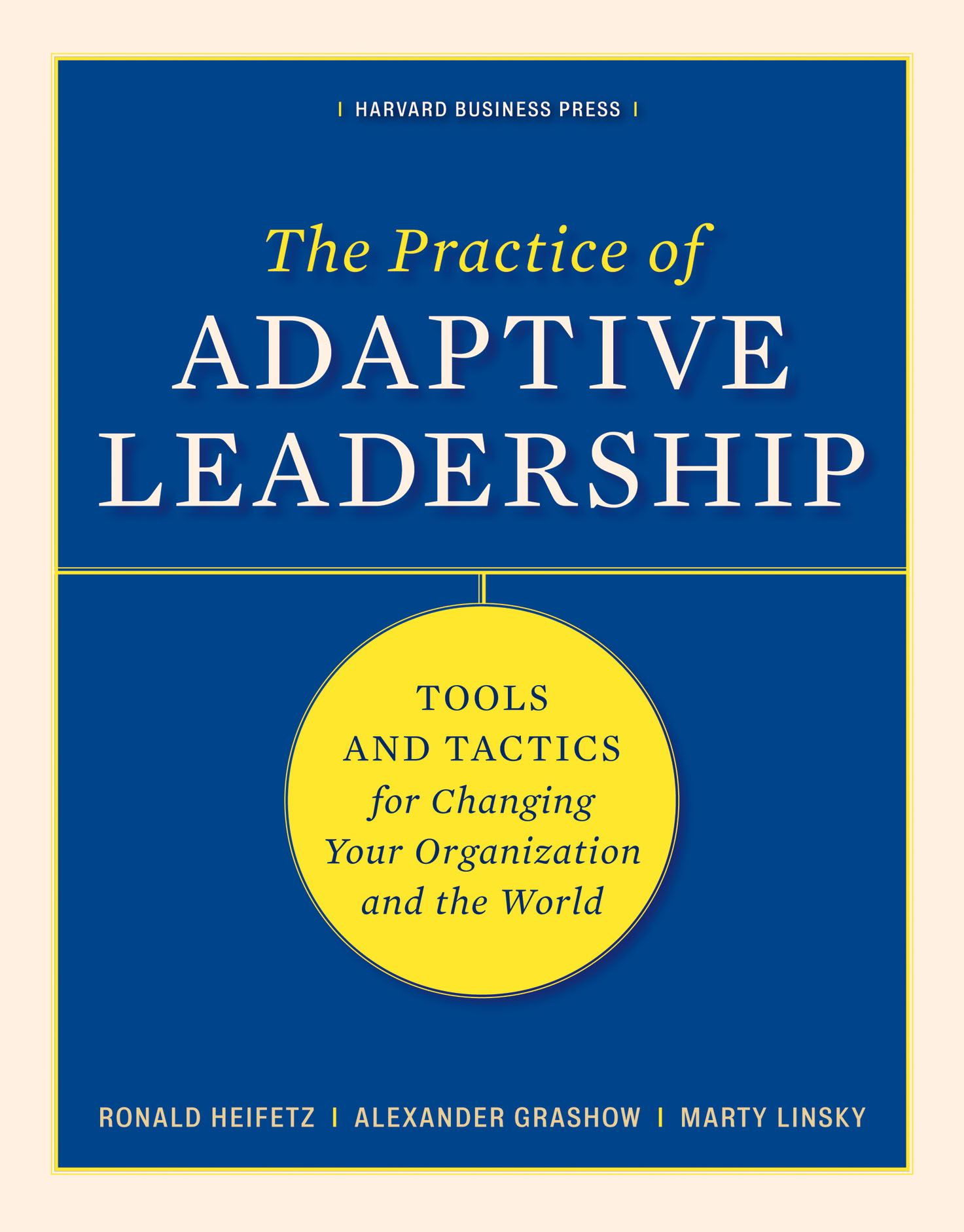 The Practice of Adaptive Leadership By: Alexander Grashow,Marty Linsky,Ronald A. Heifetz