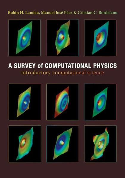 A Survey of Computational Physics By: Cristian C. Bordeianu,José Páez,Rubin H. Landau