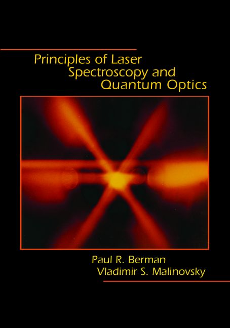Principles of Laser Spectroscopy and Quantum Optics By: Paul R. Berman,Vladimir S. Malinovsky