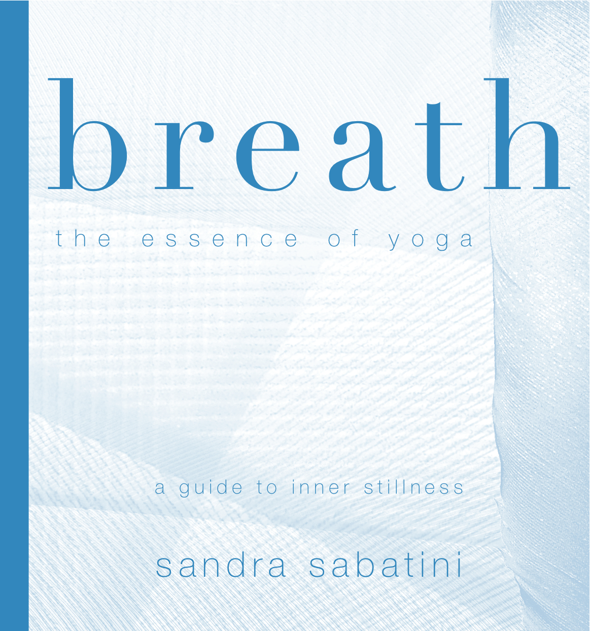 Breath: the essence of yoga By: Sandra Sabatini