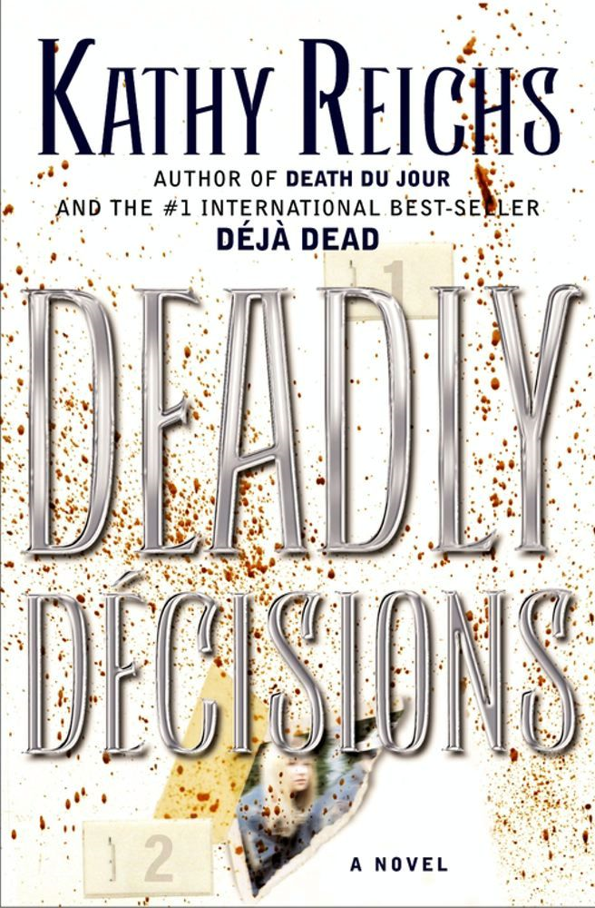Deadly Decisions By: Kathy Reichs