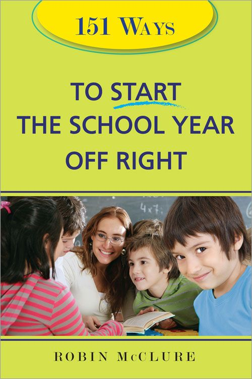 151 Ways to Start the School Year Off Right By: Robin McClure