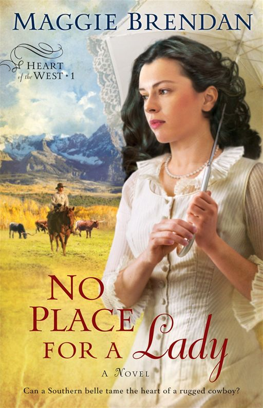 No Place for a Lady (Heart of the West Book #1) By: Maggie Brendan