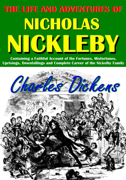 The Life and Adventures of  Nicholas Nickleby By: Charles Dickens