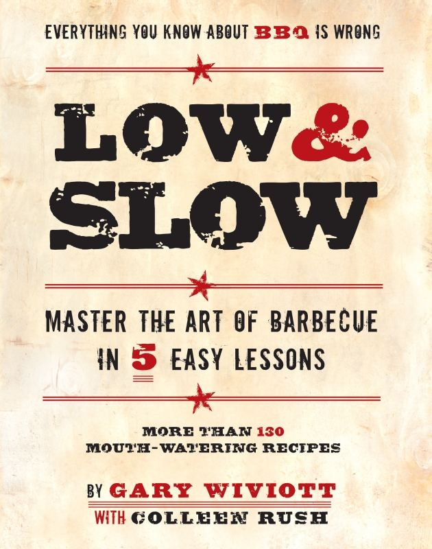 Low & Slow: Master the Art of Barbecue in 5 Easy Lessons By: Colleen Rush,Gary Wiviott