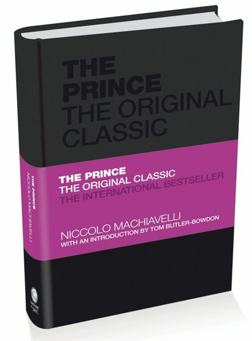 The Prince: The Original Classic By: Niccol? Machiavelli