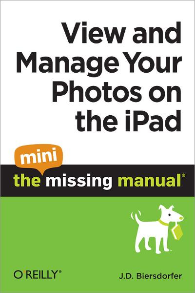 View and Manage Your Photos on the iPad: The Mini Missing Manual By: J.D. Biersdorfer