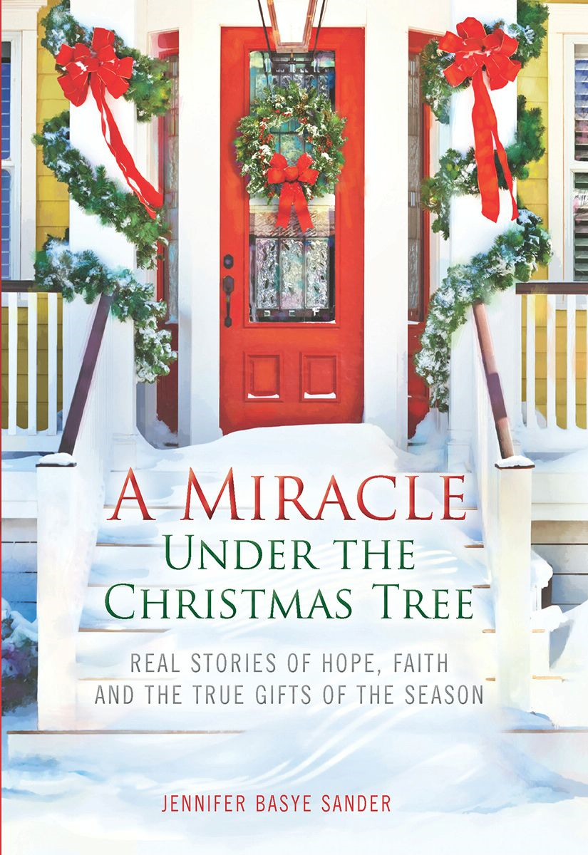 A Miracle Under the Christmas Tree By: Jennifer Basye Sander