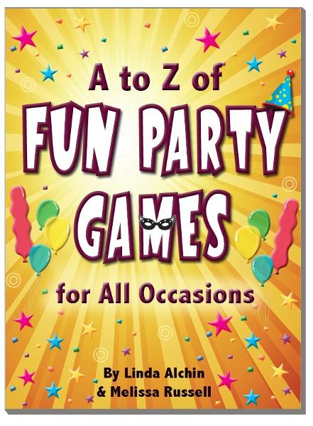 A to Z of Fun Party Games for All Occasions By: Melissa Russell