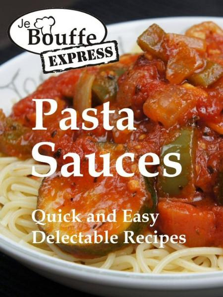 JeBouffe-Express Pasta Sauces.  Quick and Easy delectable Recipes