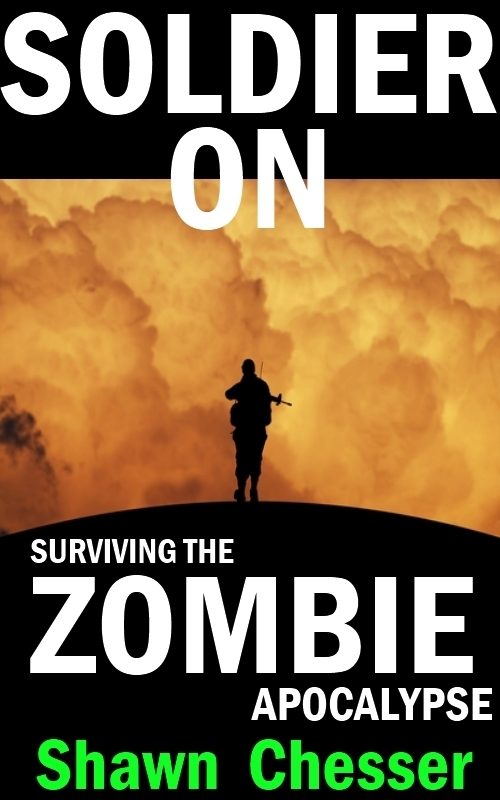 Soldier On: Surviving the Zombie Apocalypse By: Shawn Chesser