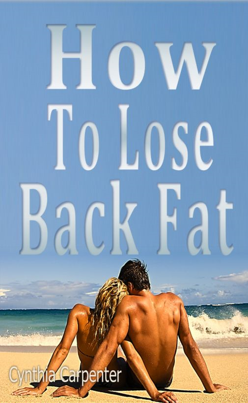 How to Lose Back Fat By: Cynthia Carpenter