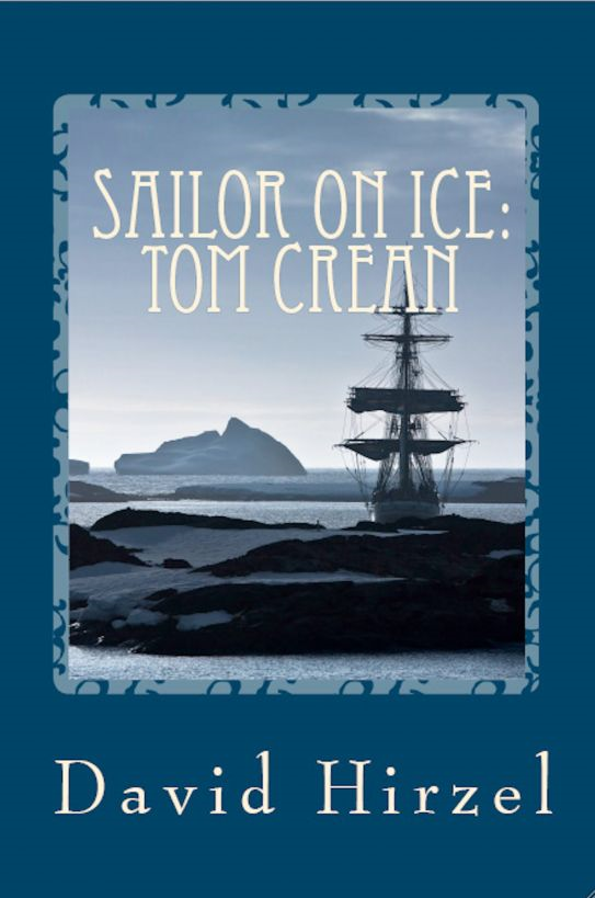 Sailor on Ice: Tom Crean with Scott in the Antarctic 1910-1913 By: David Hirzel
