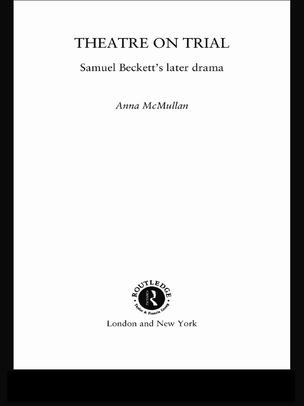 Theatre on Trial Samuel Beckett's Later Drama