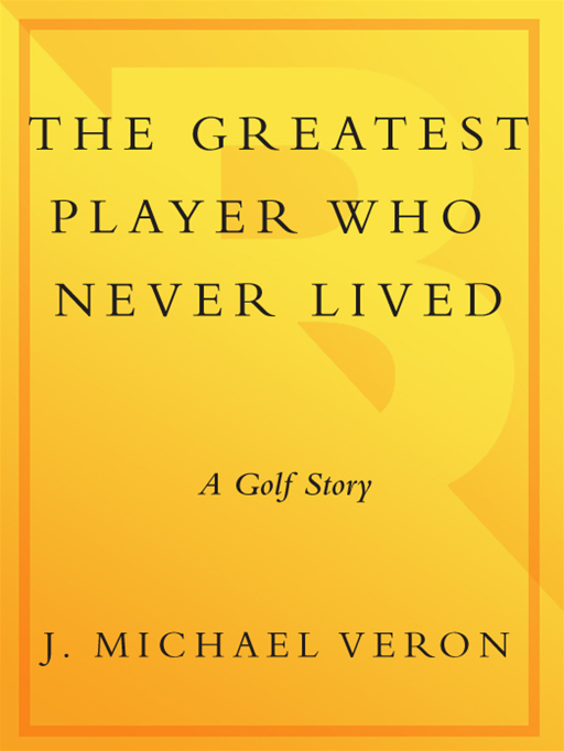 The Greatest Player Who Never Lived By: J. Michael Veron