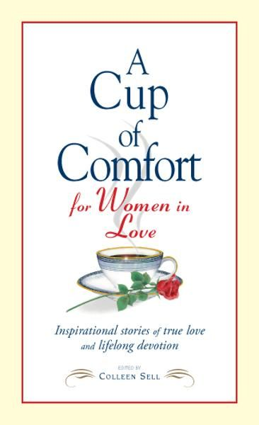 Cup of Comfort for Women in Love: Inspirational Stories of True Love and Lifelong Devotion By: Colleen Sell
