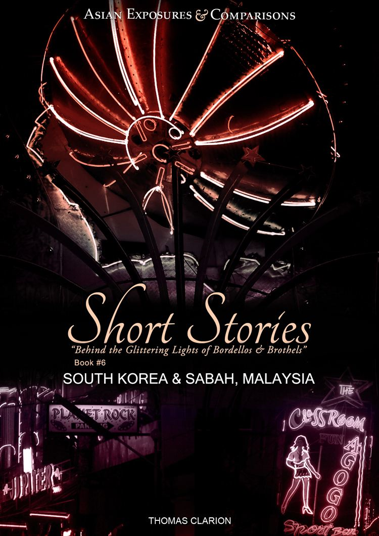 Bordellos & Brothels: Short Stories South Korea & Sabah, Malaysia By: Thomas Clarion