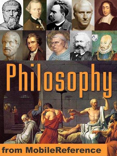 Encyclopedia Of Philosophy: Eastern And Western Philosophy, Metaphysics, Ethics, Logic, Aesthetics, Marxism, Democracy & More (Mobi Reference) By: MobileReference