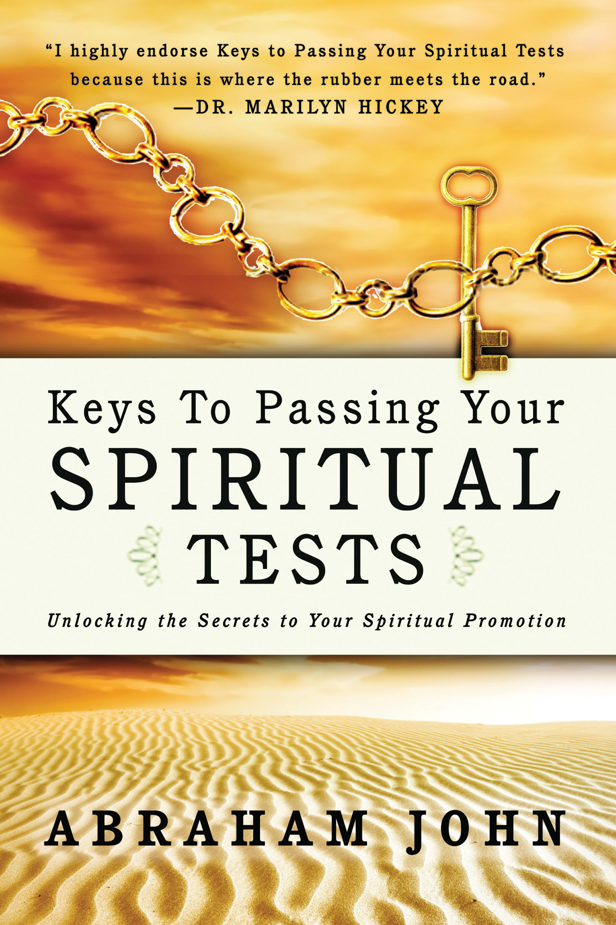 Keys to Passing Your Spiritual Test: Unlocking the Secrets to Your Spiritual Promotion By: Abraham John