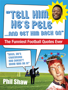 Tell Him He's Pele The Greatest Collection of Humorous Football Quotations Ever!