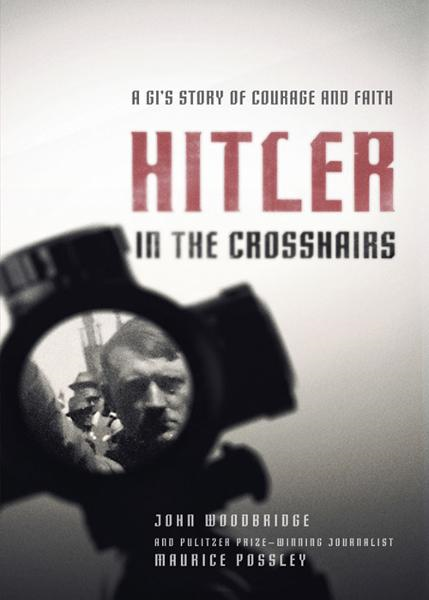 Hitler in the Crosshairs By: John    Woodbridge,Maurice   Possley