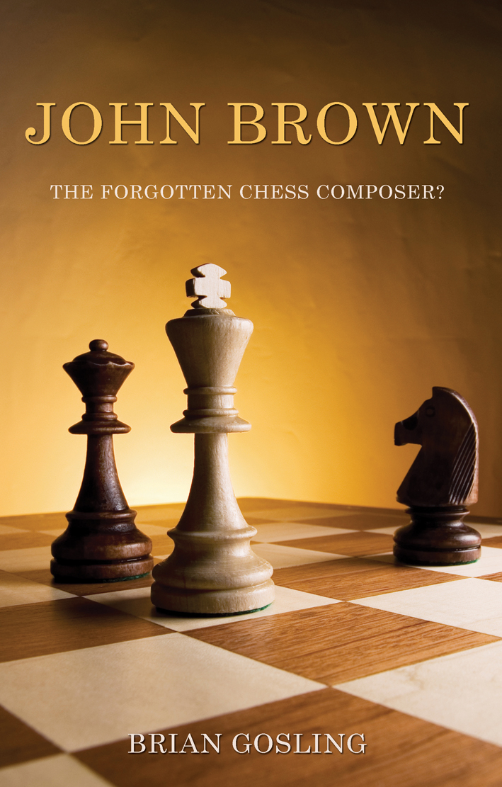 John Brown: The Forgotten Chess Composer? 50 chess problems by John Brown